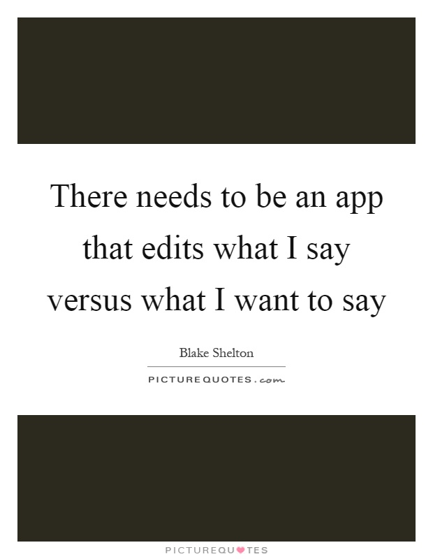 There needs to be an app that edits what I say versus what I want to say Picture Quote #1