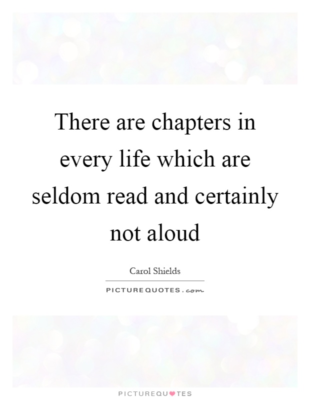 There are chapters in every life which are seldom read and certainly not aloud Picture Quote #1