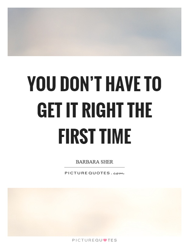 You don't have to get it right the first time Picture Quote #1