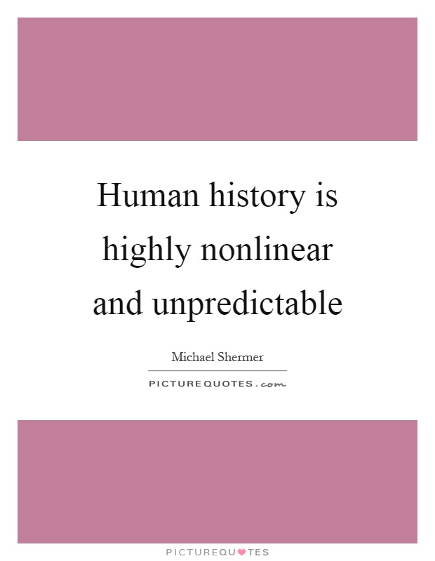Human history is highly nonlinear and unpredictable Picture Quote #1