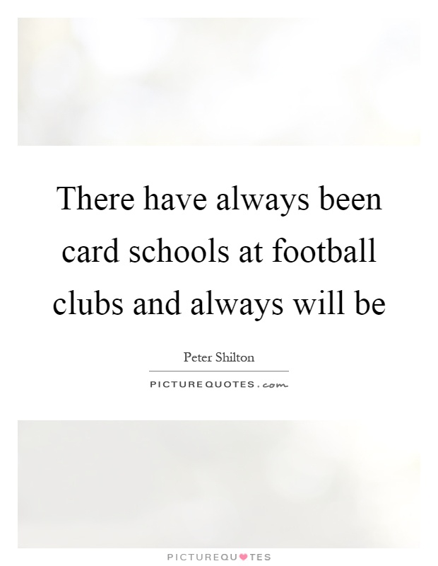 There have always been card schools at football clubs and always will be Picture Quote #1