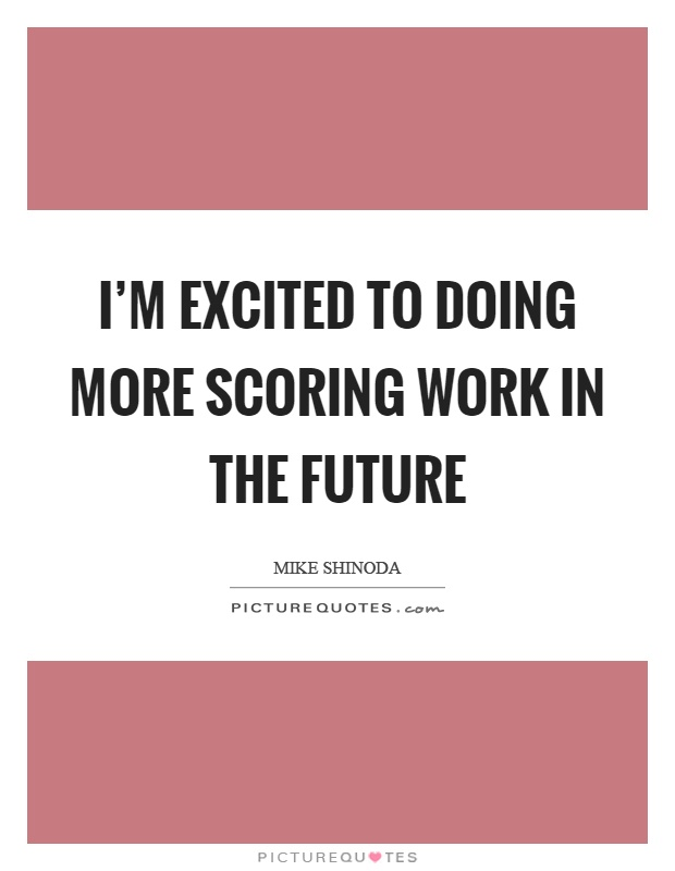 I'm excited to doing more scoring work in the future Picture Quote #1