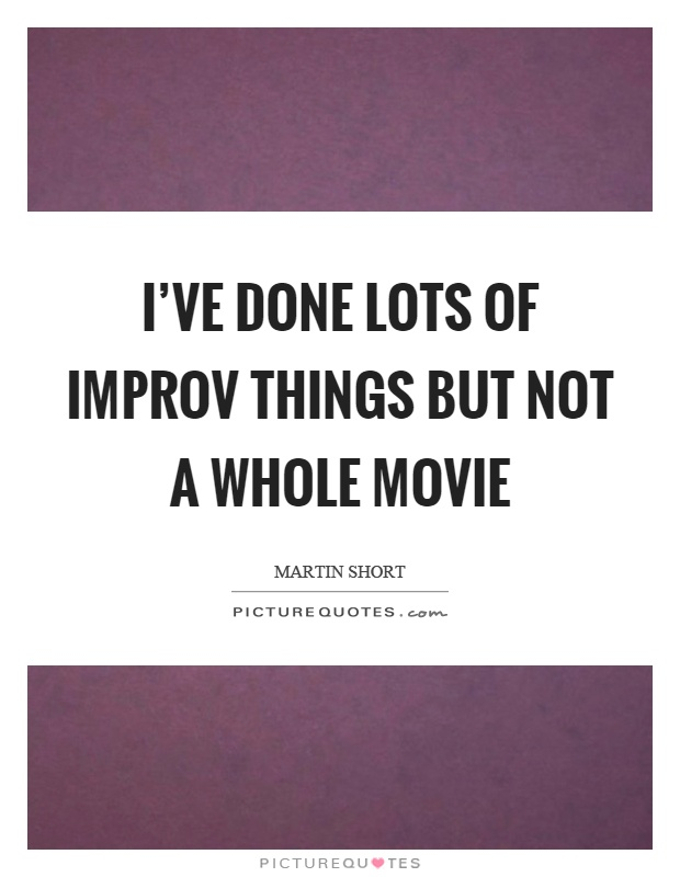 I've done lots of improv things but not a whole movie Picture Quote #1