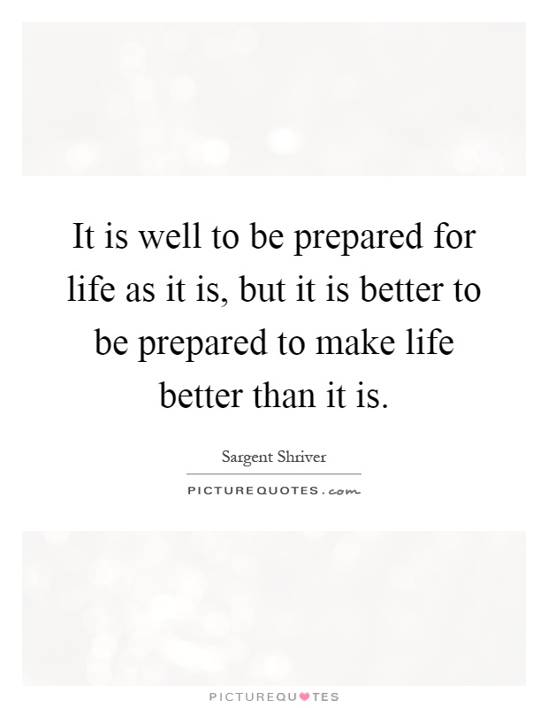It is well to be prepared for life as it is, but it is better to be prepared to make life better than it is Picture Quote #1