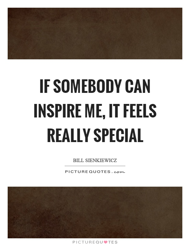 If somebody can inspire me, it feels really special Picture Quote #1