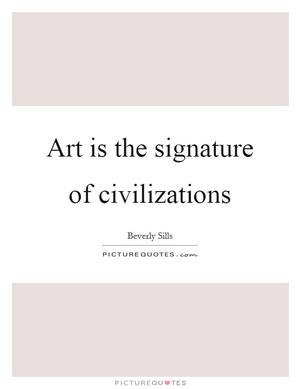 Art is the signature of civilizations Picture Quote #1