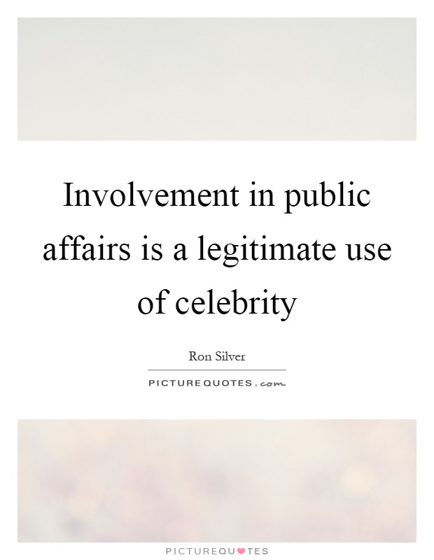 Involvement in public affairs is a legitimate use of celebrity Picture Quote #1