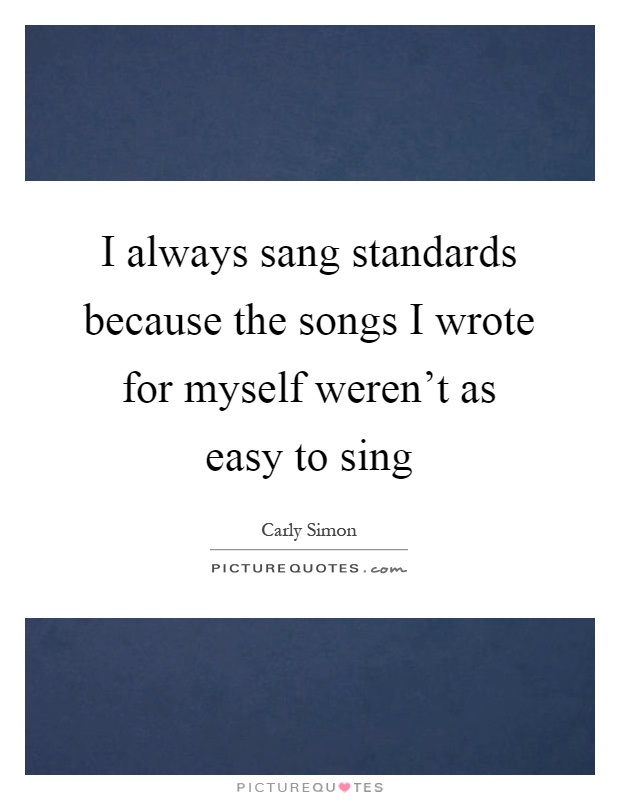 i always sang standards because the songs i wrote for myself picture quotes. Black Bedroom Furniture Sets. Home Design Ideas