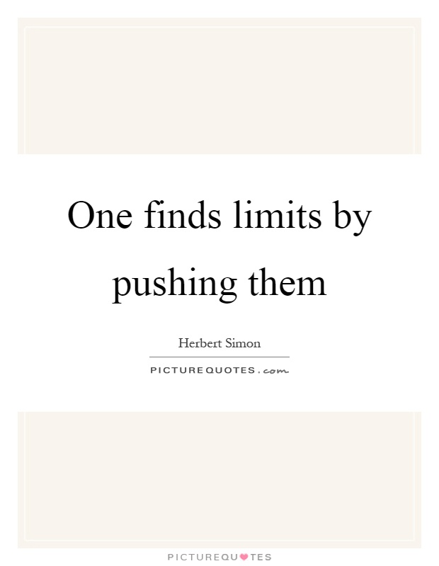 One finds limits by pushing them Picture Quote #1