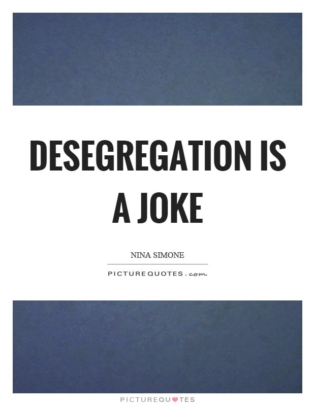 Desegregation is a joke Picture Quote #1