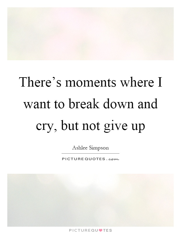 Quotes About Wanting To Cry There's mom...