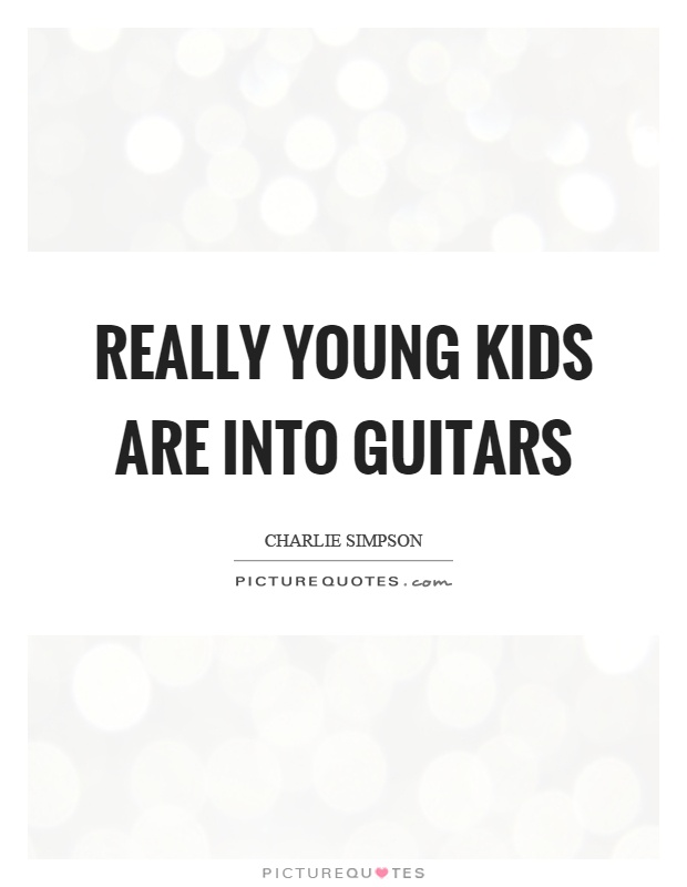 Really young kids are into guitars Picture Quote #1