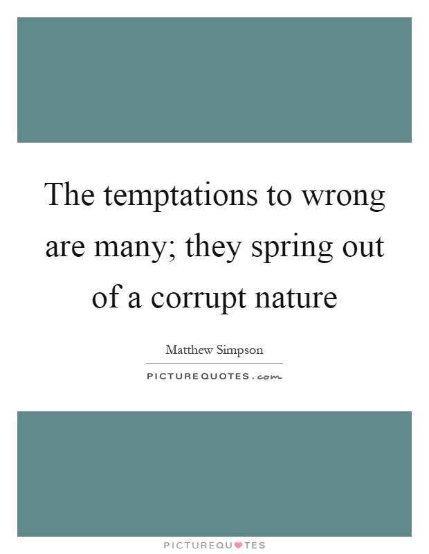 The temptations to wrong are many; they spring out of a corrupt nature Picture Quote #1