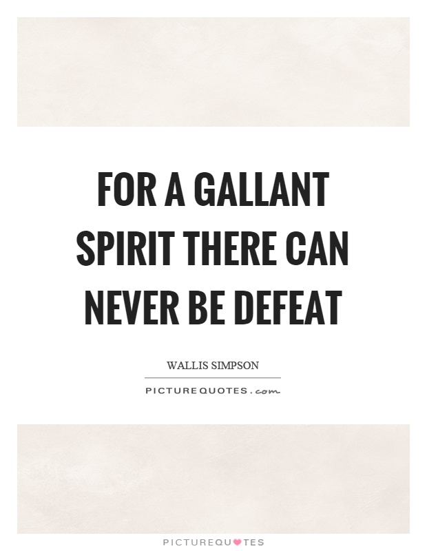 For a gallant spirit there can never be defeat Picture Quote #1