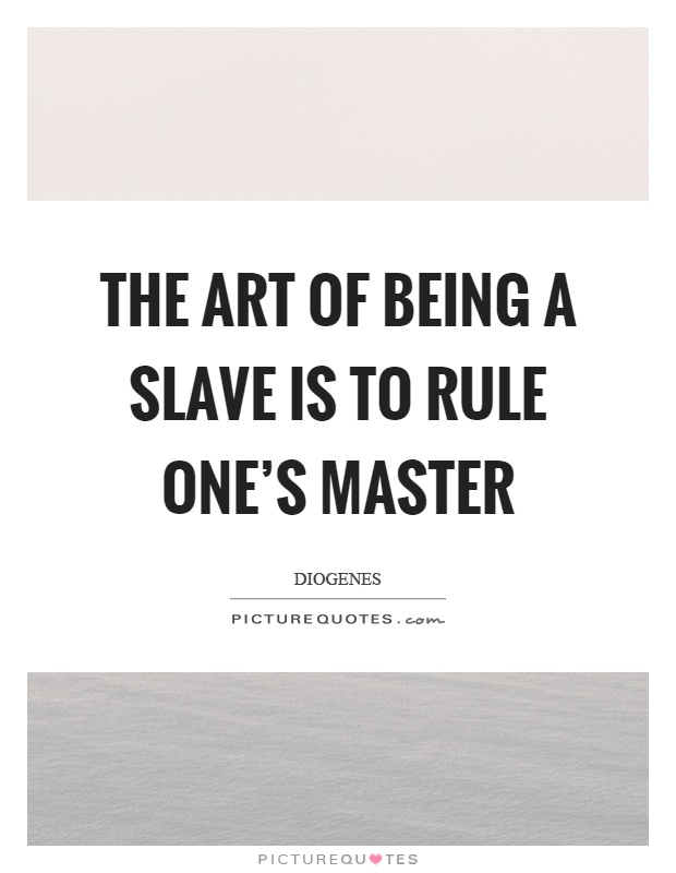 The art of being a slave is to rule one's master Picture Quote #1