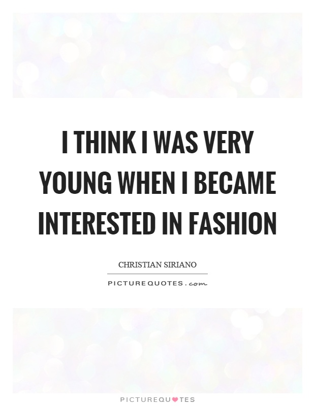 I think I was very young when I became interested in fashion Picture Quote #1