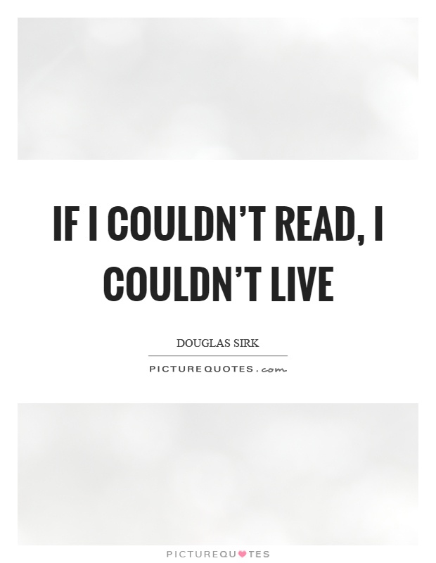 If I couldn't read, I couldn't live Picture Quote #1