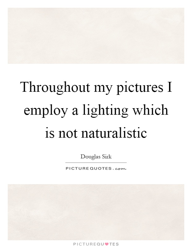 Throughout my pictures I employ a lighting which is not naturalistic Picture Quote #1