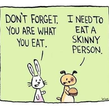 Don't forget, you are what you eat. I need to eat a skinny person Picture Quote #1
