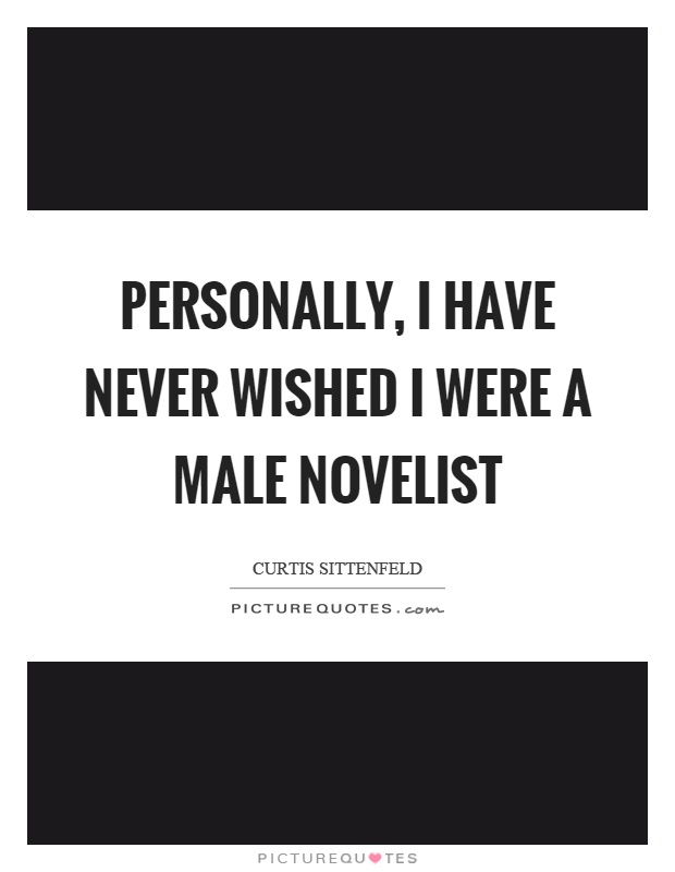 Personally, I have never wished I were a male novelist Picture Quote #1