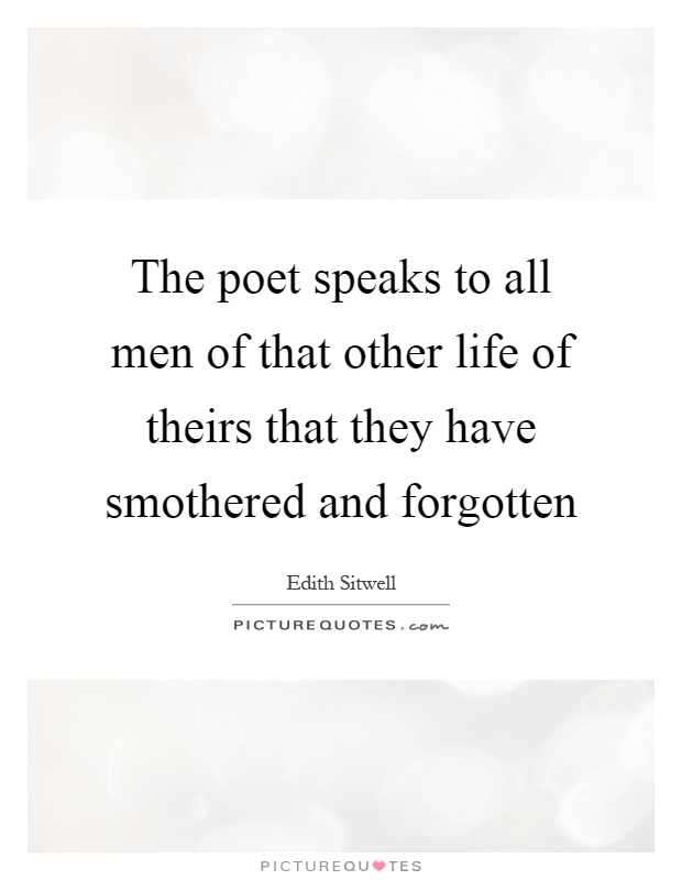 The poet speaks to all men of that other life of theirs that they have smothered and forgotten Picture Quote #1