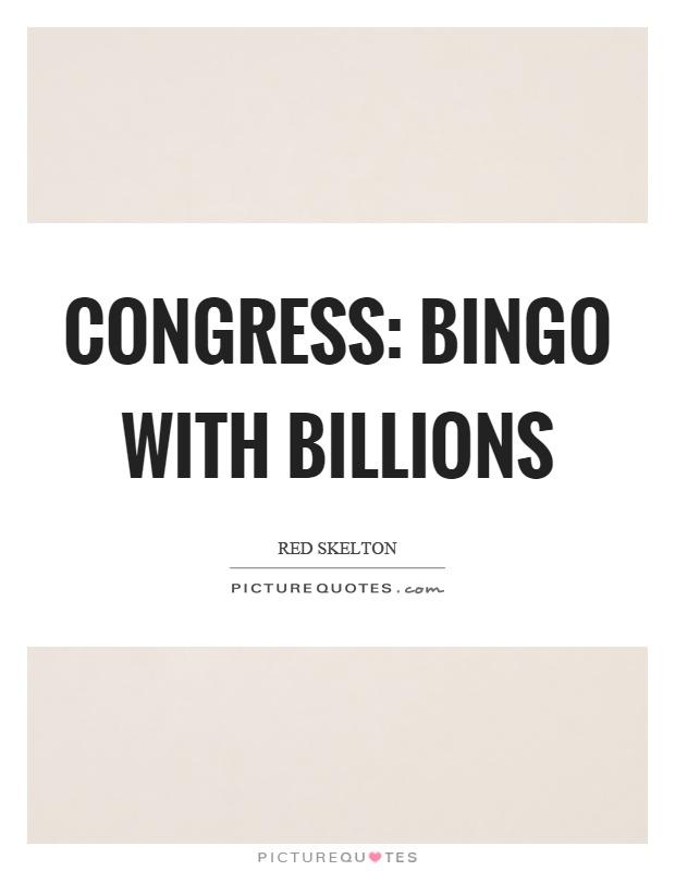 Congress: Bingo with billions Picture Quote #1