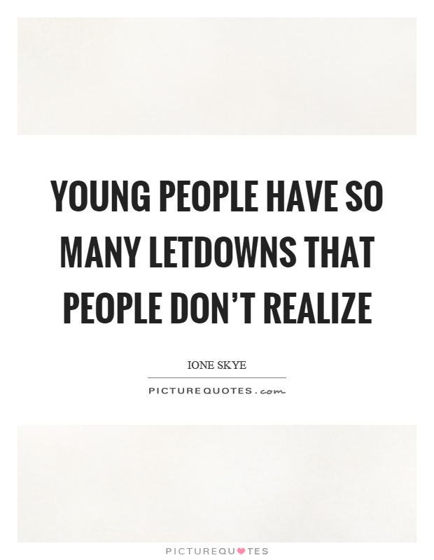 Young people have so many letdowns that people don't realize Picture Quote #1