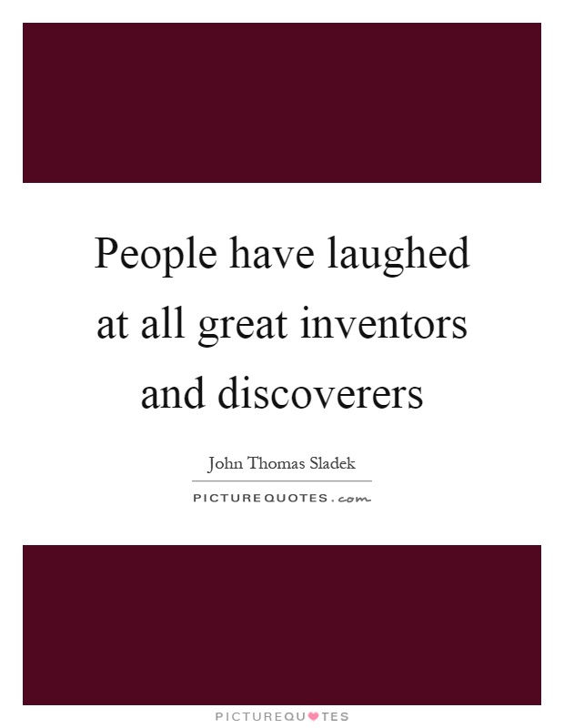People have laughed at all great inventors and discoverers Picture Quote #1