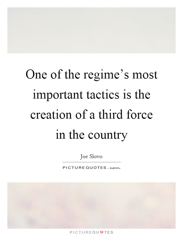 One of the regime's most important tactics is the creation of a third force in the country Picture Quote #1