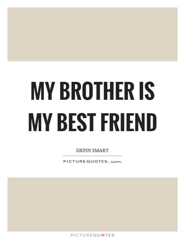 best friend dating brother quotes Discover and share best friend brother quotes explore our collection of motivational and famous quotes by authors you know and love.