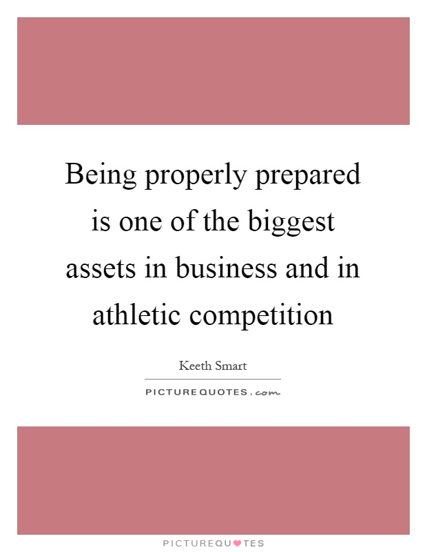 Being properly prepared is one of the biggest assets in business and in athletic competition Picture Quote #1
