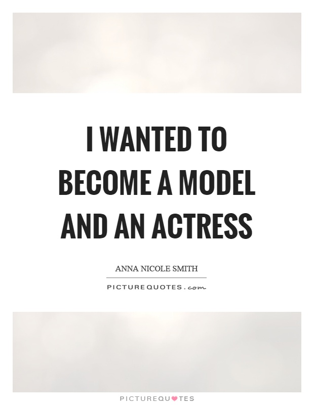 I wanted to become a model and an actress Picture Quote #1