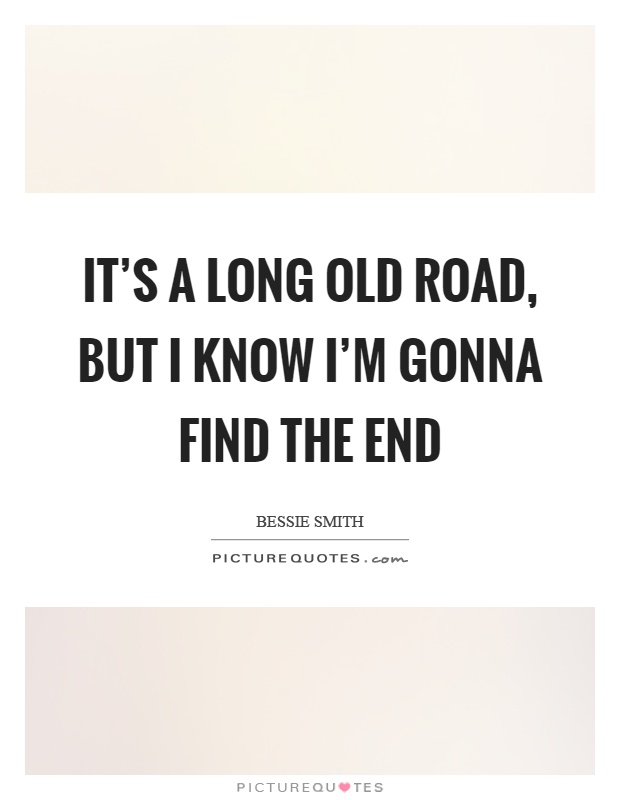 Bessie Smith Quotes Captivating It's A Long Old Road But I Know I'm Gonna Find The End  Picture