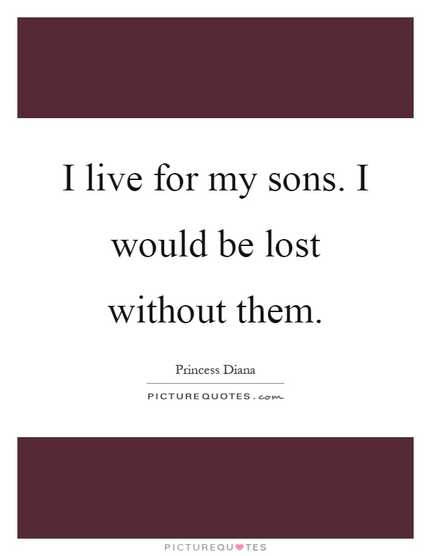 I live for my sons. I would be lost without them | Picture ...