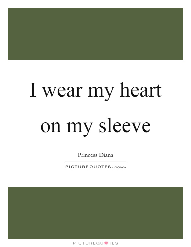 I wear my heart on my sleeve Picture Quote #1