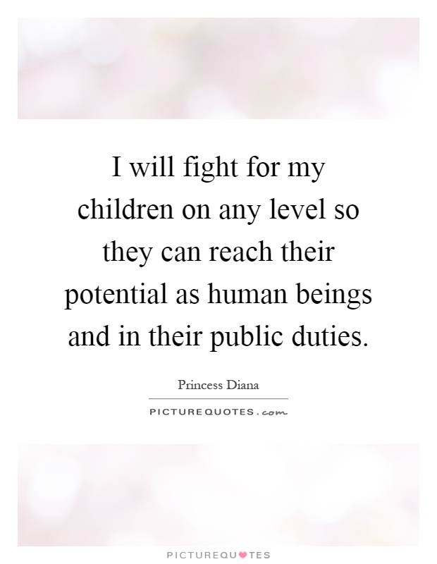 I will fight for my children on any level so they can reach their potential as human beings and in their public duties Picture Quote #1