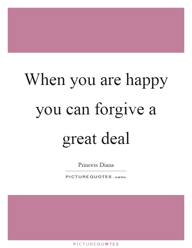 When you are happy you can forgive a great deal Picture Quote #1