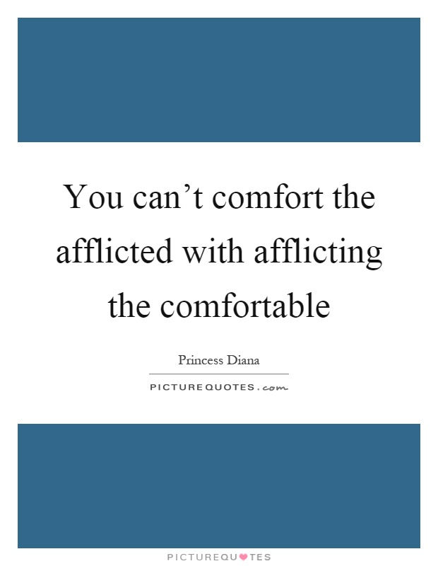You can't comfort the afflicted with afflicting the comfortable Picture Quote #1