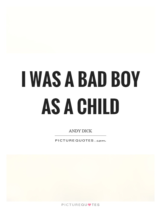I was a bad boy as a child Picture Quote #1