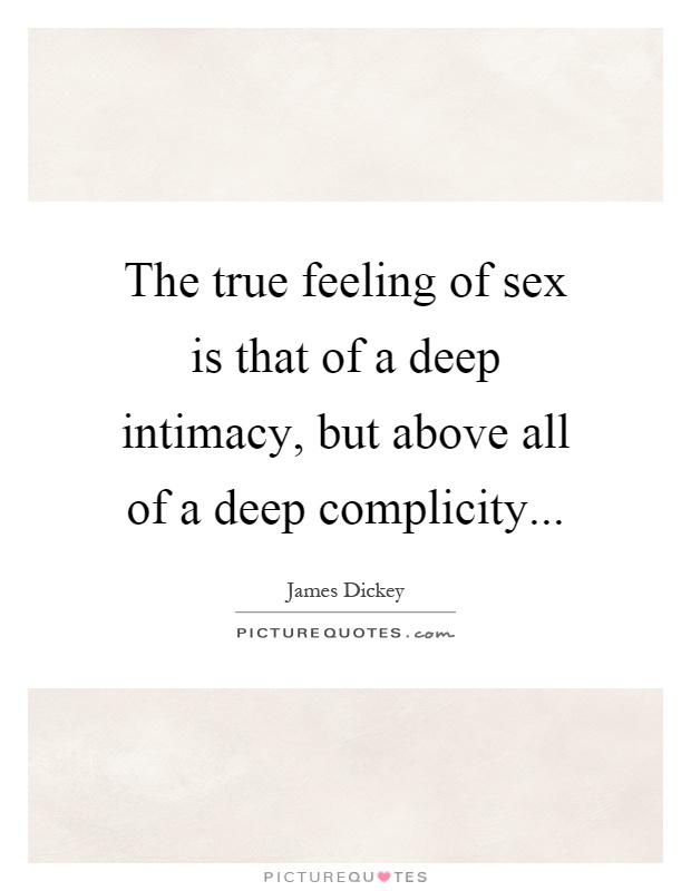The true feeling of sex is that of a deep intimacy, but above all of a deep complicity Picture Quote #1