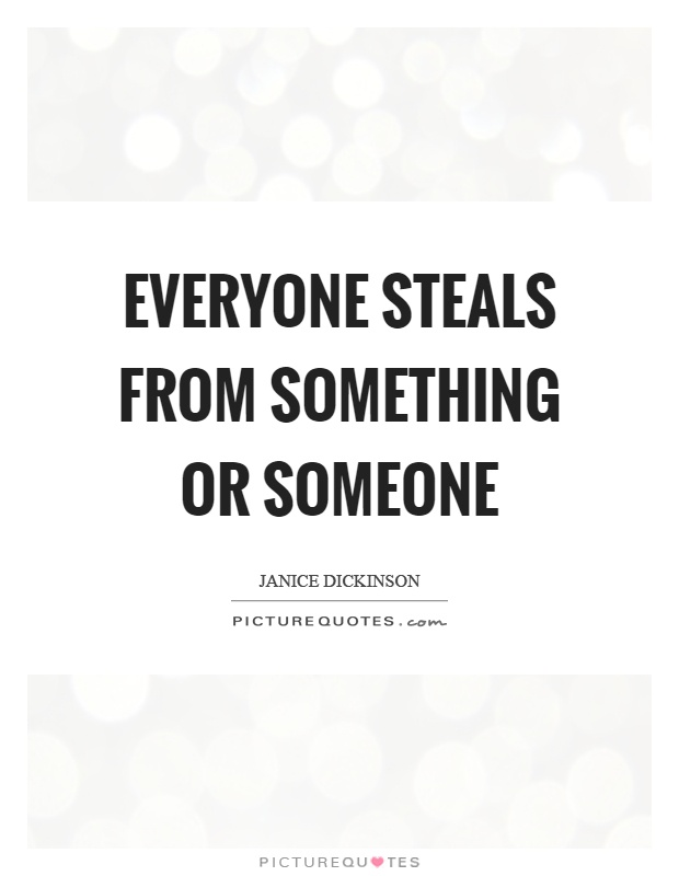 Everyone steals from something or someone Picture Quote #1