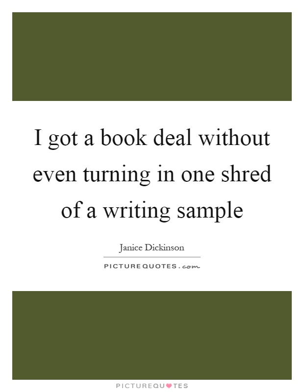 I got a book deal without even turning in one shred of a writing sample Picture Quote #1