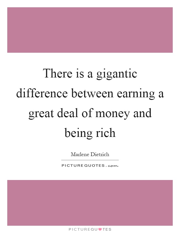 There is a gigantic difference between earning a great deal of money and being rich Picture Quote #1