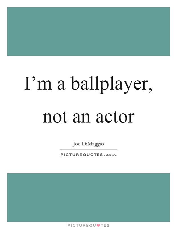 I'm a ballplayer, not an actor Picture Quote #1