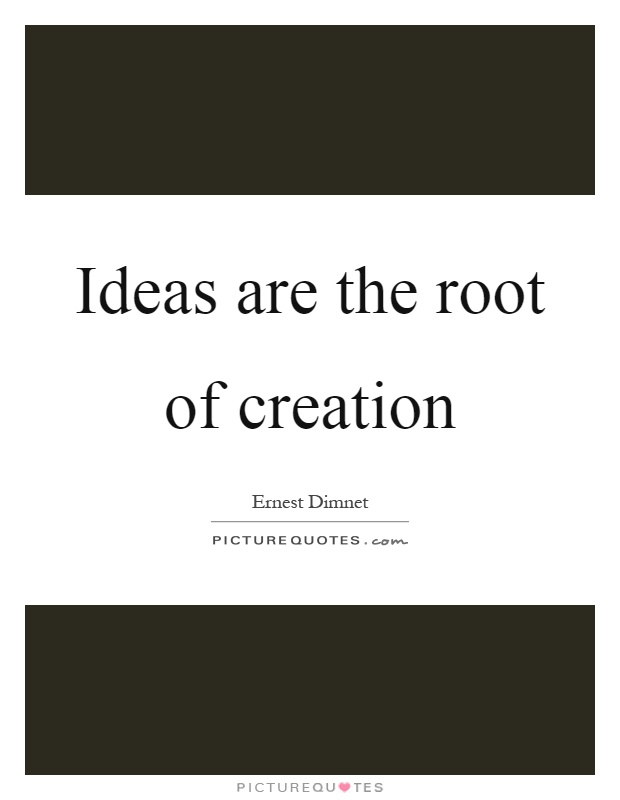 Ideas are the root of creation Picture Quote #1