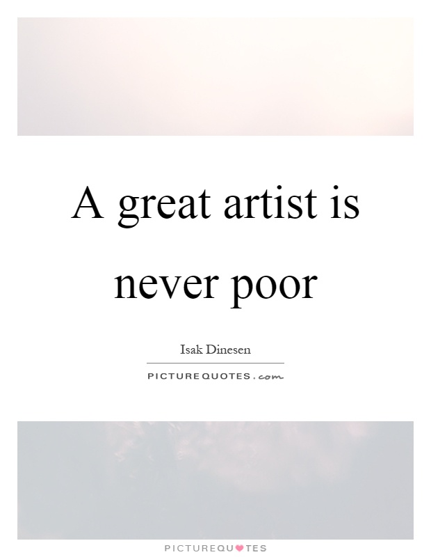 A great artist is never poor Picture Quote #1