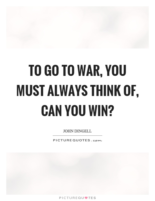 To go to war, you must always think of, can you win? Picture Quote #1