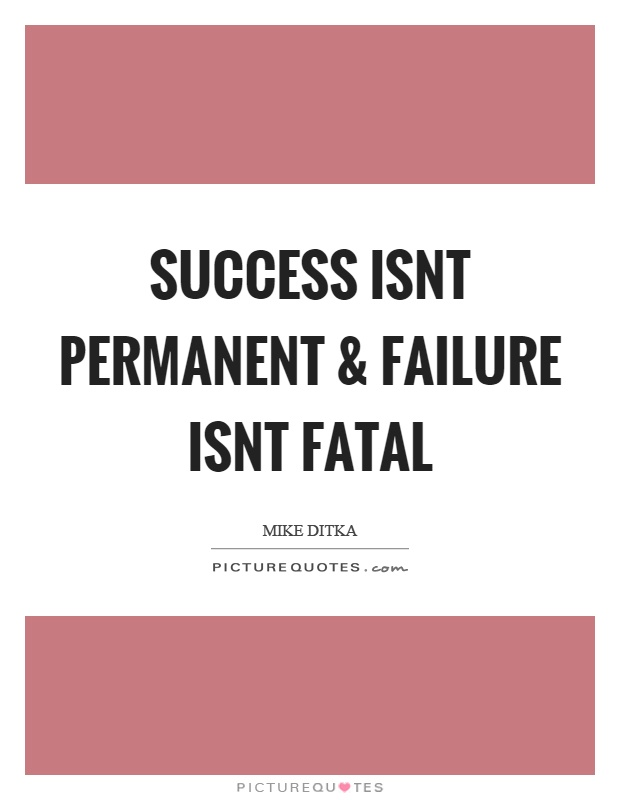 Success isnt permanent and failure isnt fatal Picture Quote #1