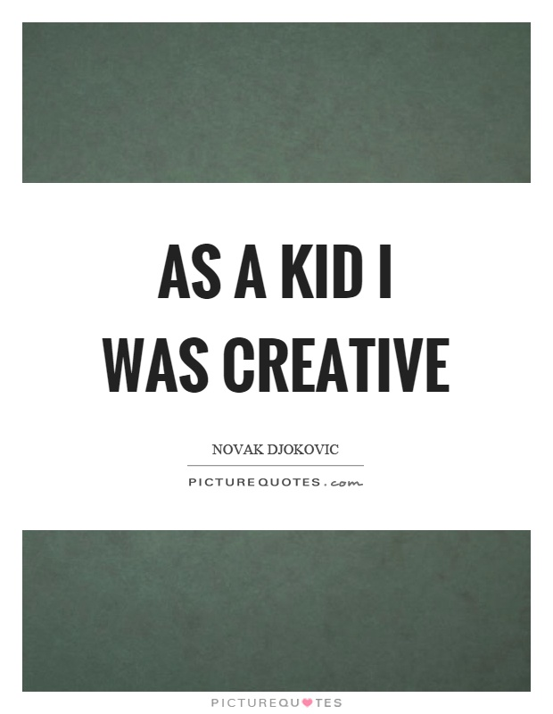 As a kid I was creative Picture Quote #1