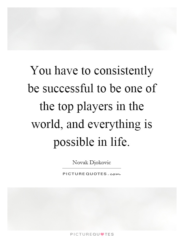 You Have To Consistently Be Successful To Be One Of The Top Picture Quotes